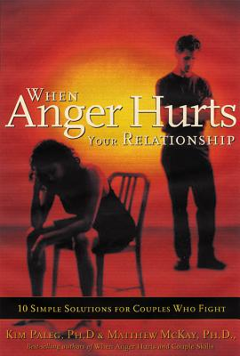 When Anger Hurts Your Relationship By Paleg, Kim/ McKay, Matthew