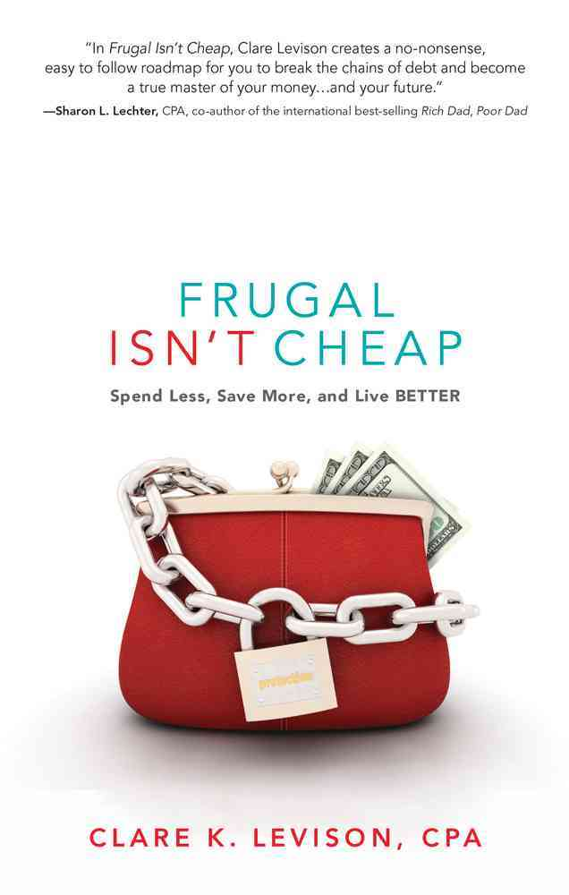 Frugal Isn't Cheap By Levison, Clare/ Lechter, Sharon (FRW)